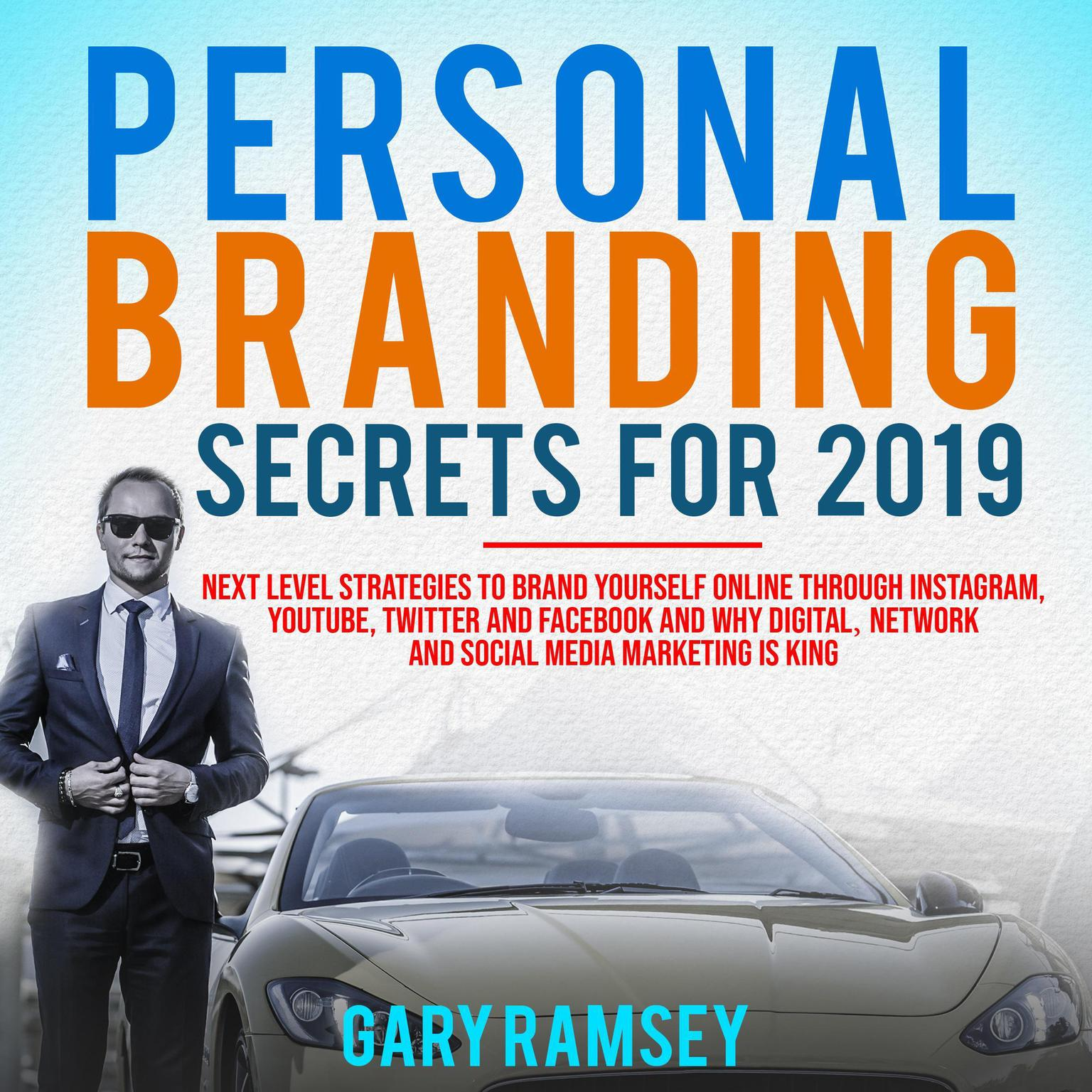 Printable Personal Branding Secrets For 2019: Next Level Strategies to Brand Yourself Online through Instagram, YouTube, Twitter, and Facebook And Why Digital, Network, and Social Media Marketing is King Audiobook Cover Art