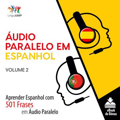 Áudio Paralelo em Espanhol - Aprender Espanhol com 501 Frases em Áudio Paralelo - Volume 2 Audiobook, by Lingo Jump