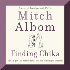 Finding Chika: A Little Girl, an Earthquake, and the Making of a Family Audiobook, by Mitch Albom