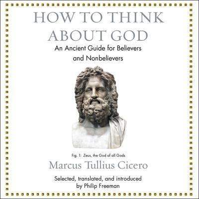 How to Think About God: An Ancient Guide for Believers and Nonbelievers Audiobook, by Marcus Tullius Cicero