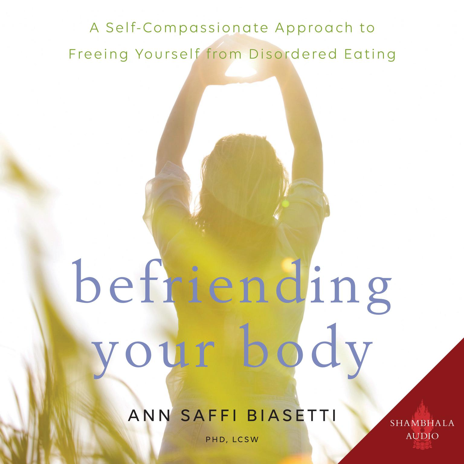 Printable Befriending Your Body: A Self-Compassionate Approach to Freeing Yourself from Disordered Eating Audiobook Cover Art
