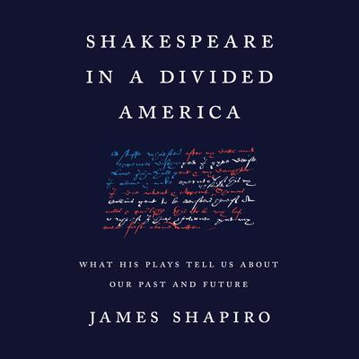 Shakespeare in a Divided America: What His Plays Tell Us About Our Past and Future Audiobook, by