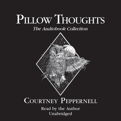 Pillow Thoughts: The Audiobook Collection Audiobook, by Courtney Peppernell