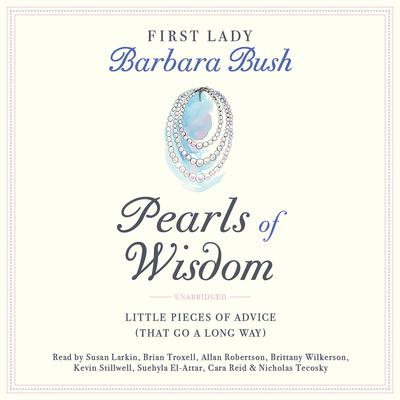 Pearls of Wisdom: Little Pieces of Advice (That Go a Long Way) Audiobook, by Barbara Bush