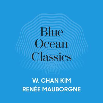 Blue Ocean Classics Audiobook, by W. Chan Kim