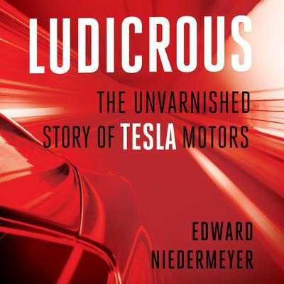 Ludicrous: The Unvarnished Story of Tesla Motors Audiobook, by Edward Niedermeyer