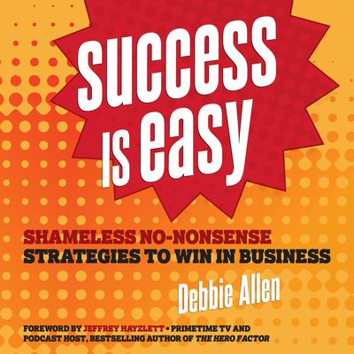 Success is Easy: Shameless, No-nonsense Strategies to Win in Business Audiobook, by Debbie Allen