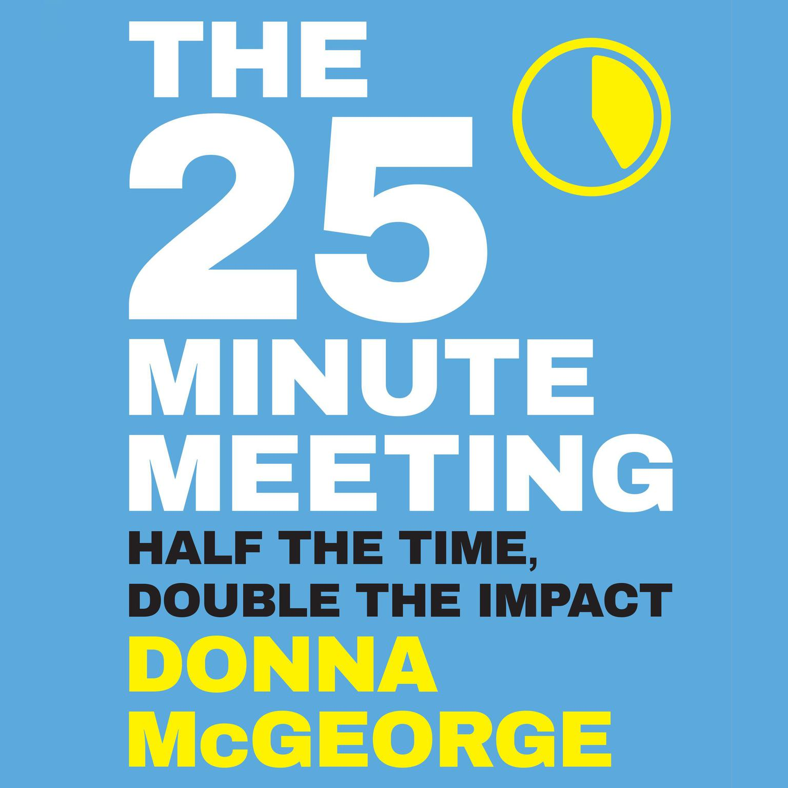 Printable The 25 Minute Meeting: Half the Time, Double the Impact Audiobook Cover Art