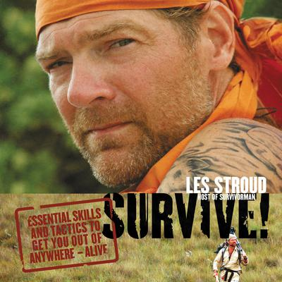 Survive: Essential Skills and Tactics To Get You Out of Anywhere—Alive Audiobook, by Les Stroud