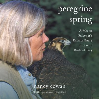 Peregrine Spring: A Master Falconers Extraordinary Life with Birds of Prey Audiobook, by Nancy Cowan