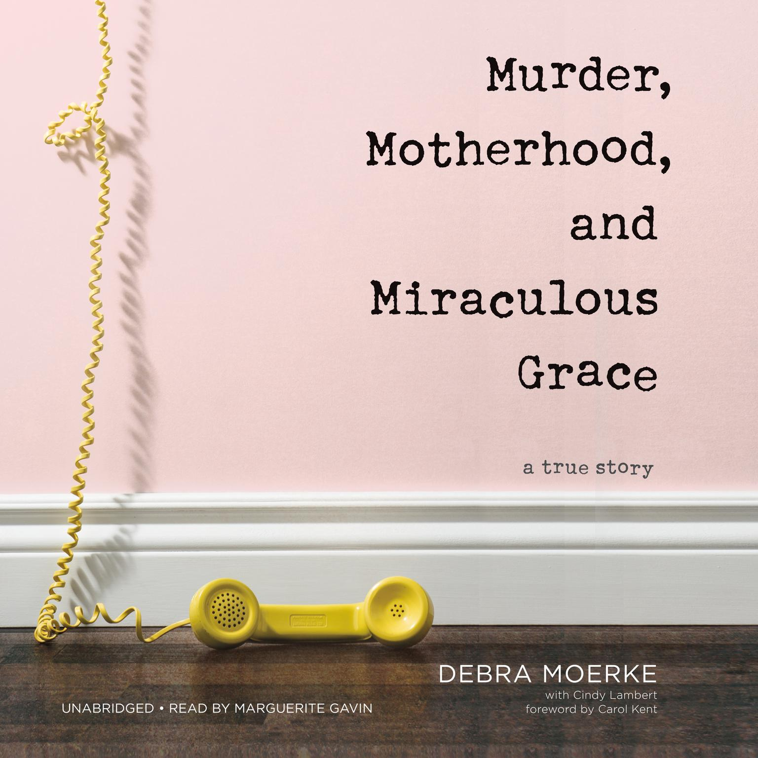 Printable Murder, Motherhood, and Miraculous Grace: A True Story Audiobook Cover Art