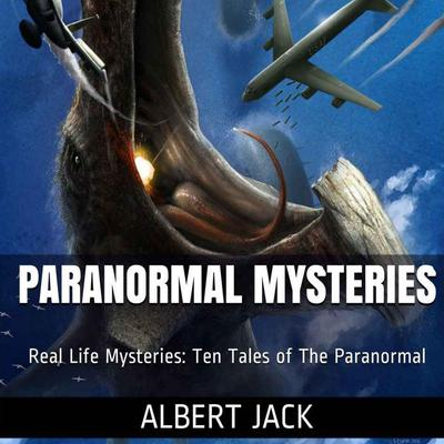 Paranormal Mysteries:  Ten Tales of The Paranormal Audiobook, by Albert Jack