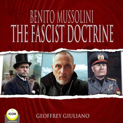 Benito Mussolini The Fascist Doctrine Audiobook, by Benito Mussolini