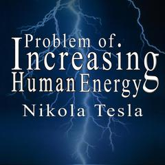 The Problem of Increasing Human Energy Audiobook, by Nikola Tesla