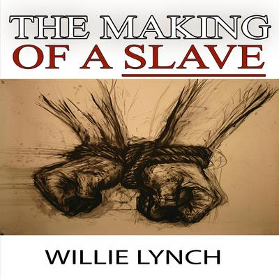 The Willie Lynch Letter and the Making of a Slave Audiobook, by Willie Lynch