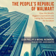 The Peoples Republic of Walmart: How the Worlds Biggest Corporations are Laying the Foundation for Socialism Audiobook, by Leigh Phillips, Michael Rozworski, Michal Rozworski