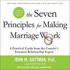The Seven Principles for Making Marriage Work: A Practical Guide from the Country's Foremost Relationship Expert, Revised and Updated Audiobook, by