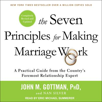 The Seven Principles for Making Marriage Work: A Practical Guide from the Country's Foremost Relationship Expert, Revised and Updated Audiobook, by John M. Gottman