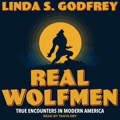 Real Wolfmen: True Encounters in Modern America Audiobook, by Linda S. Godfrey