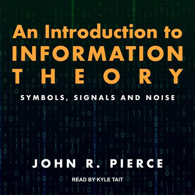 An Introduction to Information Theory: Symbols, Signals and Noise Audiobook, by John R. Pierce