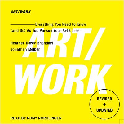 Art/Work: Everything You Need to Know (and Do) As You Pursue Your Art Career Audiobook, by Heather Darcy Bhandari