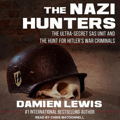 The Nazi Hunters: The Ultra-Secret SAS Unit and the Hunt for Hitlers War Criminals Audiobook, by