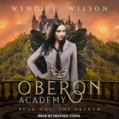 Oberon Academy Book One: The Orphan Audiobook, by Wendi L. Wilson