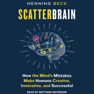 Scatterbrain: How the Minds Mistakes Make Humans Creative, Innovative, and Successful Audiobook, by Henning Beck
