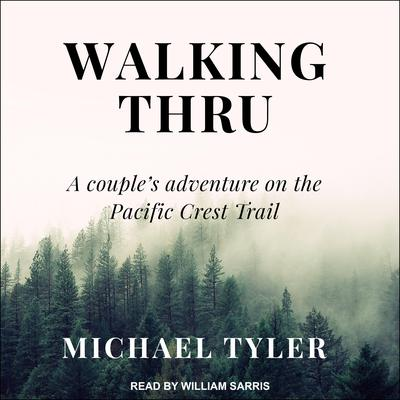 Walking Thru: A Couple's Adventure on the Pacific Crest Trail Audiobook, by Michael Tyler