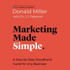 Marketing Made Simple: A Step-by-Step StoryBrand Guide for Any Business Audiobook, by Donald Miller