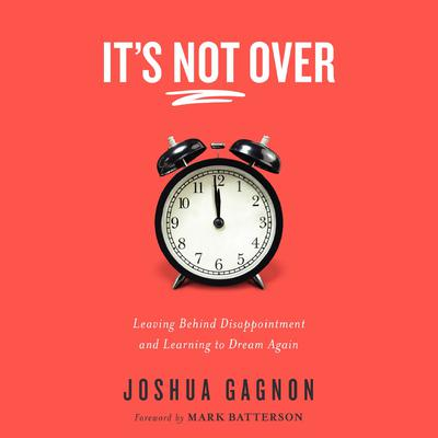 Its Not Over: Leaving Behind Disappointment and Learning to Dream Again Audiobook, by