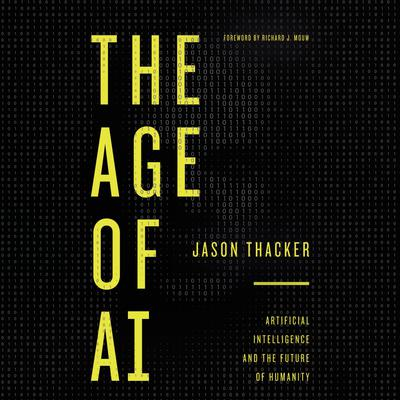The Age of AI: Artificial Intelligence and the Future of Humanity Audiobook, by Jason Thacker