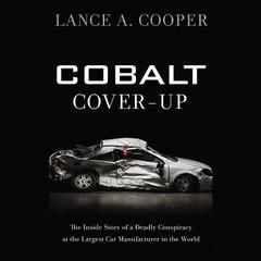 Cobalt Cover-Up: The Inside Story of a Deadly Conspiracy at the Largest Car Manufacturer in the World Audiobook, by Lance A. Cooper, Mark Tabb
