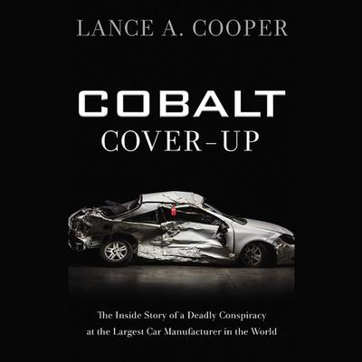 Cobalt Cover-Up: The Inside Story of a Deadly Conspiracy at the Largest Car Manufacturer in the World Audiobook, by Lance A. Cooper