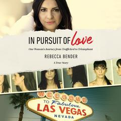 In Pursuit of Love: One Womans Journey from Trafficked to Triumphant Audiobook, by Rebecca Bender