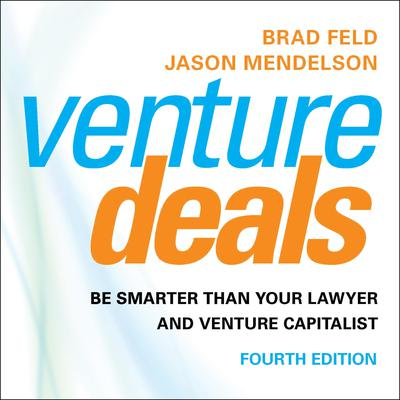 Venture Deals, 4th Edition: Be Smarter than Your Lawyer and Venture Capitalist Audiobook, by Jason Mendelson