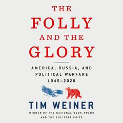 The Folly and the Glory: America, Russia, and Political Warfare 1945–2020 Audiobook, by Tim Weiner