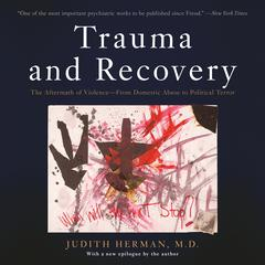 Trauma and Recovery: The Aftermath of Violence--From Domestic Abuse to Political Terror Audiobook, by Judith Lewis Herman, Judith Lewis Herman, M.D.