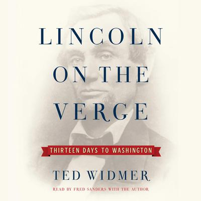 Lincoln on the Verge: Thirteen Days to Washington Audiobook, by