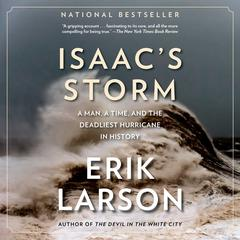 Isaacs Storm: A Man, a Time, and the Deadliest Hurricane in History Audiobook, by Erik Larson