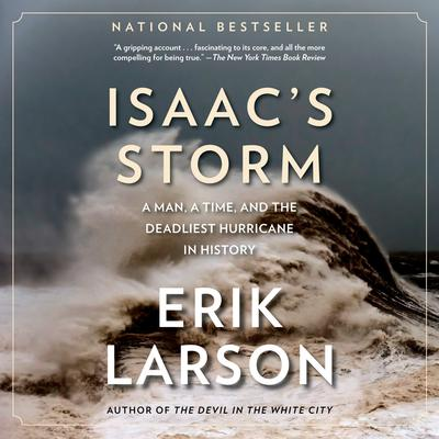 Isaacs Storm: A Man, a Time, and the Deadliest Hurricane in History Audiobook, by