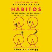 El poder de los habitos: Por qué hacemos lo que hacemos en la vida y en la empresa Audiobook, by Charles Duhigg
