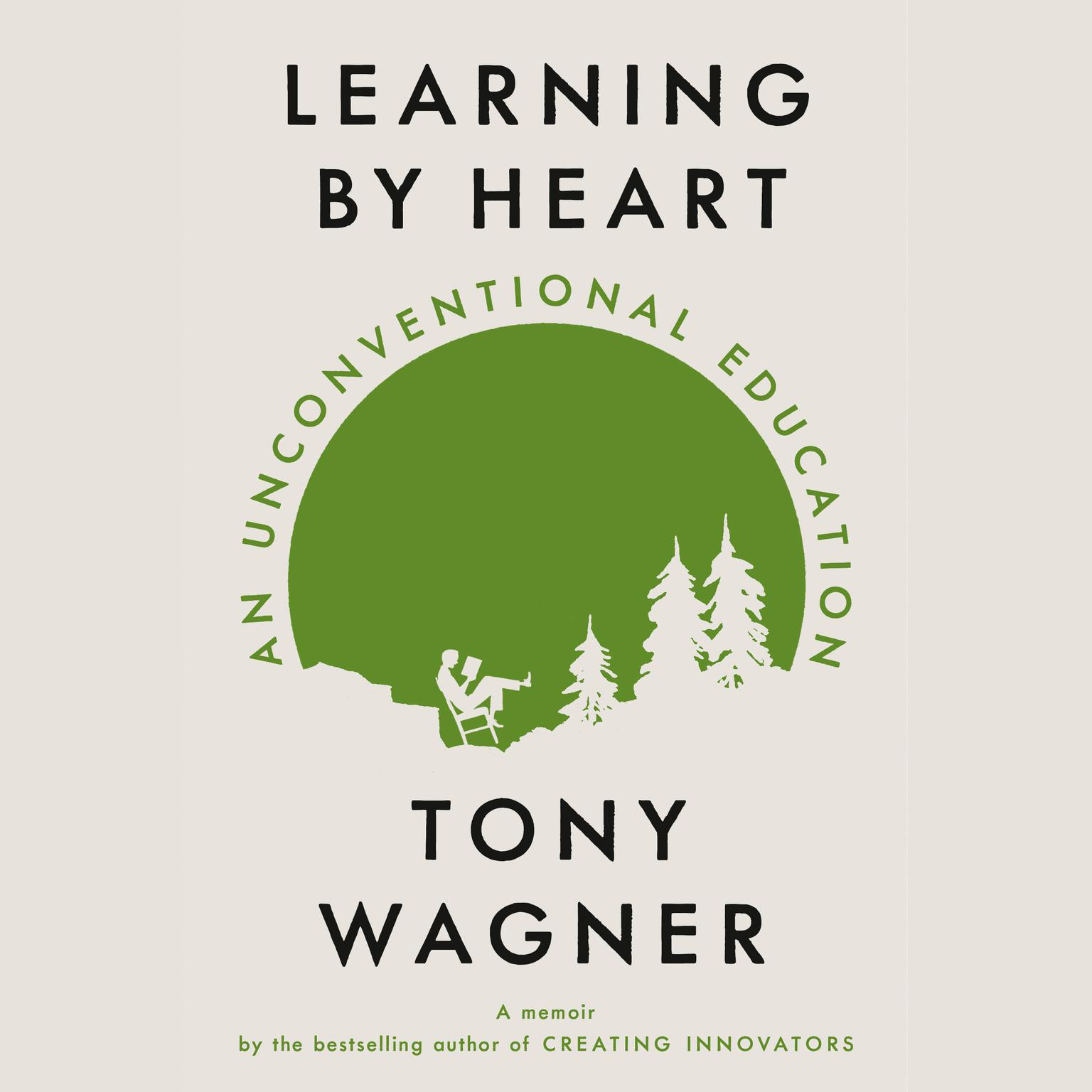 Learning by Heart: An Unconventional Education Audiobook, by Tony Wagner