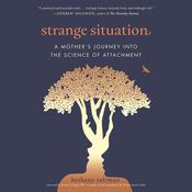 Strange Situation: A Mother's Journey into the Science of Attachment Audiobook, by Bethany Saltman