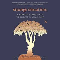 Strange Situation: A Mothers Journey into the Science of Attachment Audiobook, by Bethany Saltman