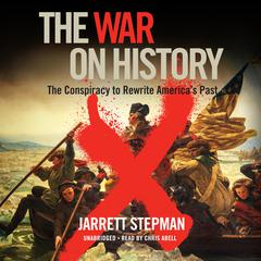 The War on History: The Conspiracy to Rewrite America's Past Audiobook, by Jarrett Stepman
