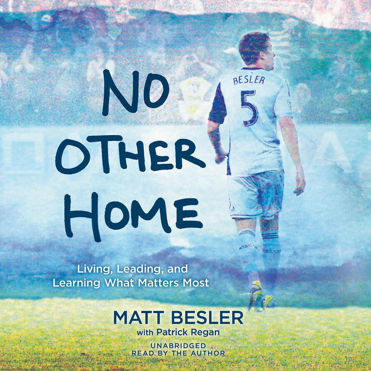No Other Home: Living, Leading, and Learning What Matters Most Audiobook, by Matt Besler