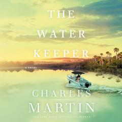 The Water Keeper Audiobook, by Charles Martin