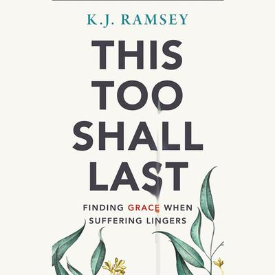 This Too Shall Last: Finding Grace When Suffering Lingers Audiobook, by K.J. Ramsey