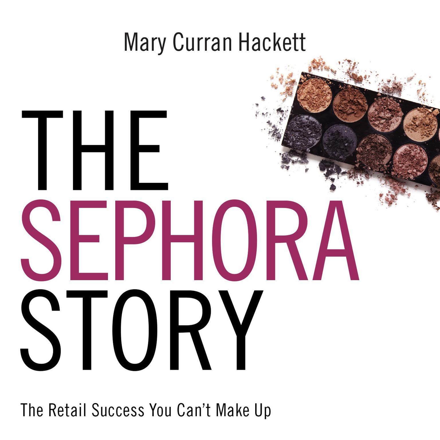 Printable The Sephora Story: The Retail Success You Can't Make Up Audiobook Cover Art